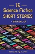 15 Science Fiction Short Stories - Bryce Walton
