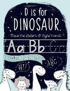 D is for Dinosaur: Trace the Letters & Sight Words Preschool & Kindergarten Workbook: Handwriting & Alphabet Practice Workbook for Presch