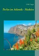 Perlen im Atlantik - Madeira