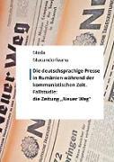 Die deutschsprachige Presse in Rumänien während der kommunistischen Zeit