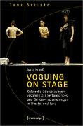 Voguing on Stage - Kulturelle Übersetzungen, vestimentäre Performances und Gender-Inszenierungen in Theater und Tanz