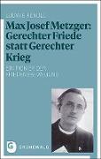 Max Josef Metzger: Gerechter Friede statt Gerechter Krieg