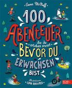 100 Abenteuer die du erleben musst, bevor du erwachsen bist