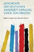 Geschichte Der Deutschen Kaiserzeit (Herausg. Von B. Von Simson)