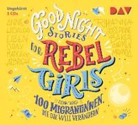 Good Night Stories for Rebel Girls – Teil 3: 100 Migrantinnen, die die Welt verändern