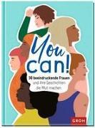 You can! 30 beeindruckende Frauen und ihre Geschichten die Mut machen