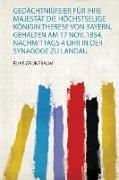 Gedächtnißfeier Für Ihre Majestät Die Höchstselige Königin Therese Von Bayern, Gehalten Am 17 Nov. 1854, Nachmittags 4 Uhr in Der Synagoge Zu Landau