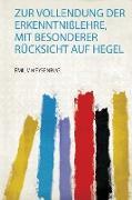 Zur Vollendung Der Erkenntnißlehre, Mit Besonderer Rücksicht Auf Hegel