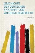 Geschichte Der Deutschen Kaiserzeit Von Wilhelm Giesebrecht