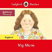 My Mum - Ladybird Readers Beginner Level