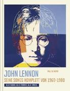 John Lennon. Seine Songs komplett von 1969-1980. Alle Songs. Alle Stories. Alle Lyrics