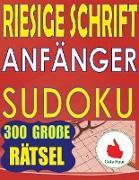 Riesige Schrift Anfänger Sudoku: 300 einfache Puzzles für Anfänger mit sehr großem Druck - 2 Puzzles pro Seite - 216 x 279 mm, ca. DIN A4 Buch