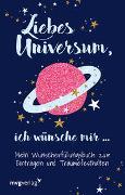 Liebes Universum, ich wünsche mir …