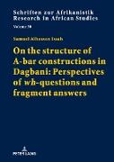 On the structure of A-bar constructions in Dagbani: Perspectives of «wh»-questions and fragment answers