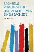 Sachsens Vergangenheit und Zukunft