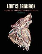 Adult Coloring Book: Beautiful Stress Relieving Designs Volume 4 (Animals, Flowers, Unicorns, Mermaids, Mandalas, and Much More)