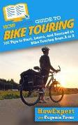 HowExpert Guide to Bike Touring: 101 Tips to Start, Learn, and Succeed in Bike Touring from A to Z