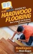 HowExpert Guide to Hardwood Flooring: How to Install and Maintain Hardwood Floors