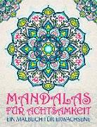 Mandalas für Achtsamkeit: Ein Malbuch für Erwachsene: 37 Antistress Seiten mit inspirierenden und motivierenden Zitaten zum Relaxen, Stressabbau