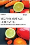 Veganismus als Lebensstil. Wie vegane Ernährung die gesamte Lebensweise beeinflusst