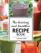 The Juicing and Smoothie Recipe Book