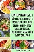 Eintopfmahlzeit Köstliche, nahrhafte Mahlzeiten für jede Gelegenheit/ Stew meal Delicious, nutritious meals for every occasion