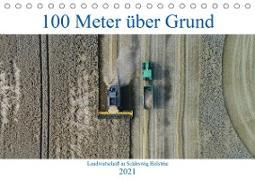 100 Meter über Grund - Landwirtschaft in Schleswig Holstein (Tischkalender 2021 DIN A5 quer)