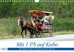 Mit 1 PS auf Kuba - Pferdefuhrwerke in der kubanischen Provinz (Wandkalender 2021 DIN A4 quer)
