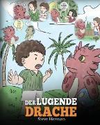 Der lügende Drache: (Teach Your Dragon To Stop Lying): Eine süße Kindergeschichte, um Kindern beizubringen, die Wahrheit zu sagen und ehrl