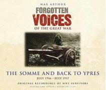 Forgotten Voices of the Great War: The Somme and Back to Ypres: July 1916 - July 1917