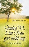 Sandra M. Eine Frau gibt nicht auf