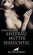 Ehefrau. Mutter. Sexsüchtig. Erotischer SM-Roman