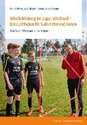Wertebildung im Jugendfußball – Ein Leitfaden für Lehrreferenten