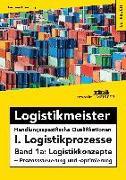 Logistikmeister Handlungsspezifische Qualifikationen I. Logistikprozesse - Band 1a: Logistikkonzepte + Prozesssteuerung und -optimierung