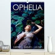 OPHELIA, Lieben - Leben - Leiden (Premium, hochwertiger DIN A2 Wandkalender 2021, Kunstdruck in Hochglanz)