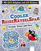 Cooler Reiserätselspaß. Piraten, Dinos und Tiere (Mit 1.000 Aufgaben und 500 Stickern)