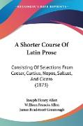 A Shorter Course Of Latin Prose