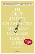 111 Orte in der Champagne, die man gesehen haben muss