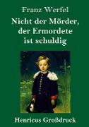 Nicht der Mörder, der Ermordete ist schuldig (Großdruck)