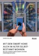 Mit dem Smart Home auch im Alter selbstbestimmt wohnen. Welches Potenzial bieten smarte Assistenzfunktionen im Alltag?