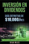 Inversión en Dividendos: Guía Definitiva de $10.000/mes Las Mejores Estrategias de Inversión en Dividendos de Acciones Para Generar Ingresos Pa