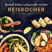 Asiatisch kochen und genießen mit dem Reiskocher