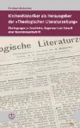 Kirchenhistoriker als Herausgeber der »Theologischen Literaturzeitung«