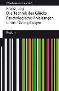 Die Technik des Glücks. Psychologische Anleitungen in vier Übungsfolgen