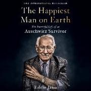 The Happiest Man on Earth Lib/E: The Beautiful Life of an Auschwitz Survivor