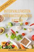 Intervallfasten - Intermittierendes Fasten Mit der 16:8 5:2 Diät zur Traumfigur Abendessen Rezepte Kochbuch Gesund Abnehmen - Diät - Schlank werden