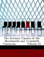 The German Classics of the Nineteenth and Twentieth Centuries Volume 12