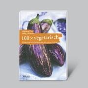 100 x vegetarisch: Alltagstaugliche Rezepte aus der grünen Küche