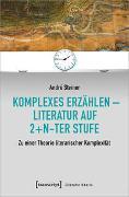Komplexes Erzählen - Literatur auf 2+n-ter Stufe