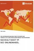 Nachhaltigkeit im B2C-Onlinehandel. Wie Unternehmen Nachhaltigkeit effizient und ganzheitlich in ihre Wertschöpfungsketten integrieren